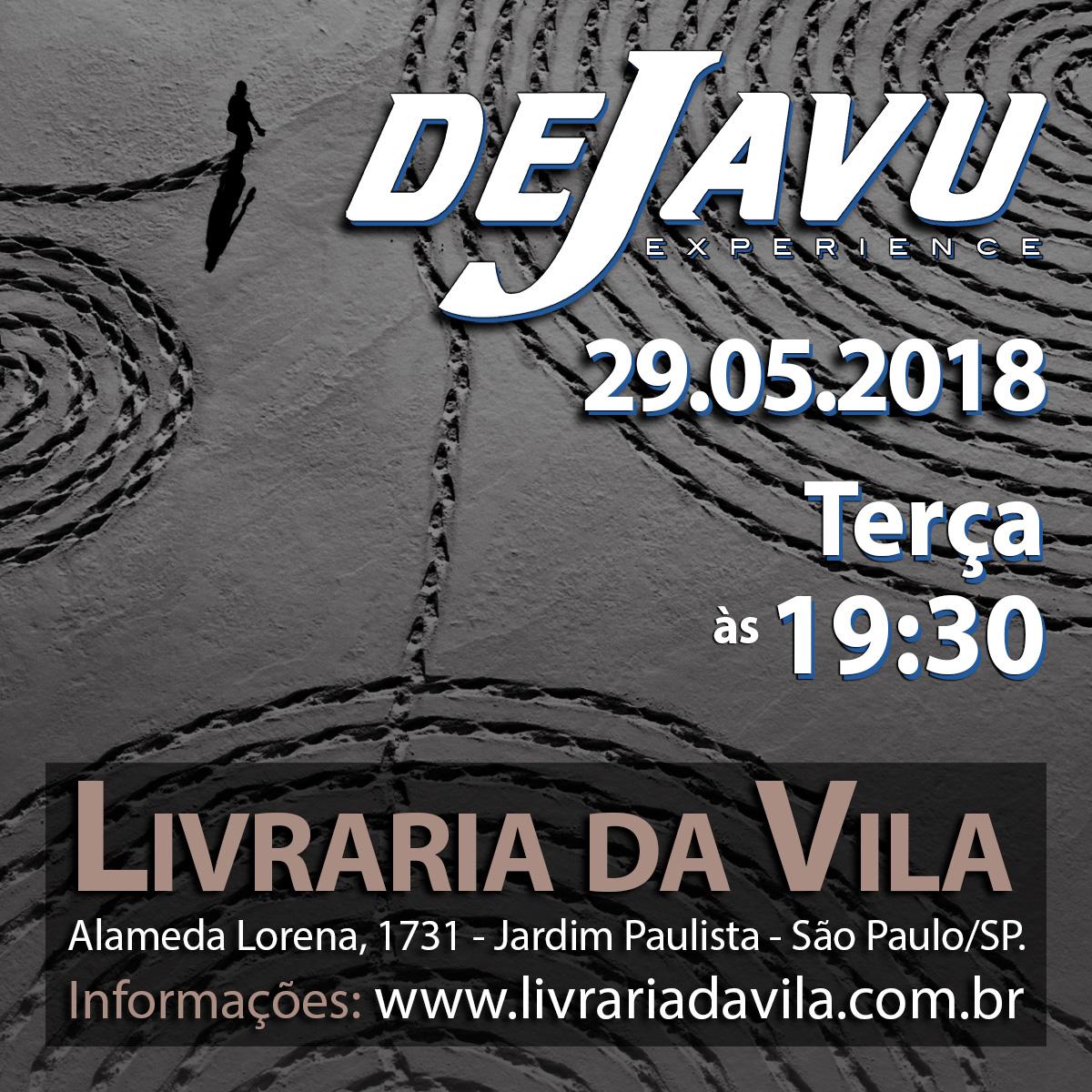 DEJAVU Experience: 29/05/2018, 19:30 - Livraria da Vila.